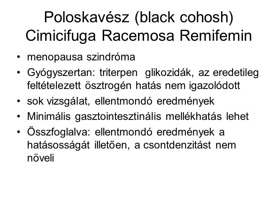 Poloskavész (black cohosh) Cimicifuga Racemosa Remifemin menopausa szindróma Gyógyszertan: triterpen glikozidák, az eredetileg feltételezett ösztrogén