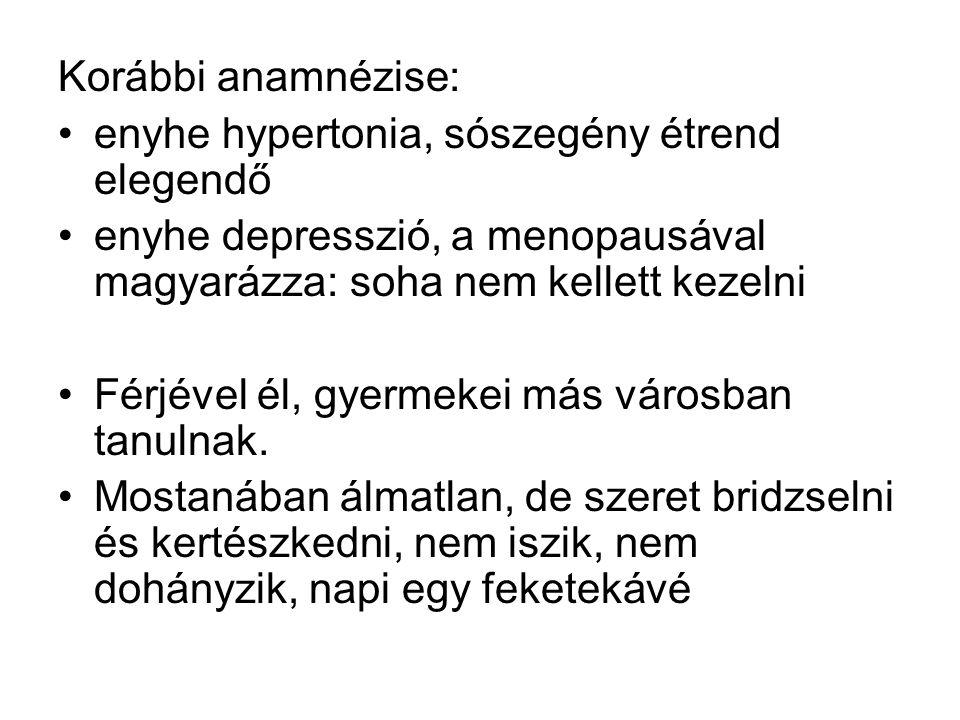 Korábbi anamnézise: enyhe hypertonia, sószegény étrend elegendő enyhe depresszió, a menopausával magyarázza: soha nem kellett kezelni Férjével él, gye