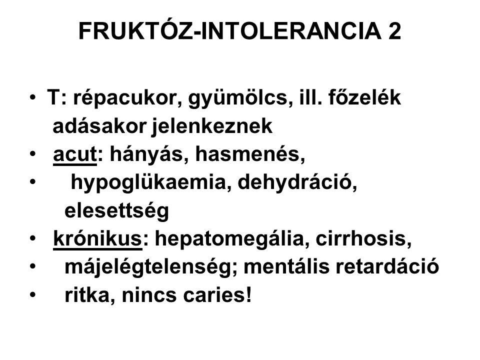 FRUKTÓZ-INTOLERANCIA 3 Dg.: fruktóz-terhelést követően hypoglykaemia májbiopszia, enzim meghatározás