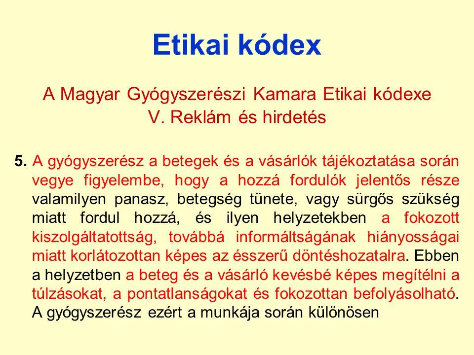 Etikai kódex A Magyar Gyógyszerészi Kamara Etikai kódexe V. Reklám és hirdetés 5. A gyógyszerész a betegek és a vásárlók tájékoztatása során vegye fig