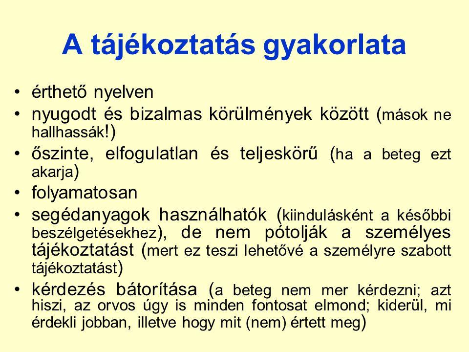 A tájékoztatás gyakorlata érthető nyelven nyugodt és bizalmas körülmények között ( mások ne hallhassák !) őszinte, elfogulatlan és teljeskörű ( ha a b