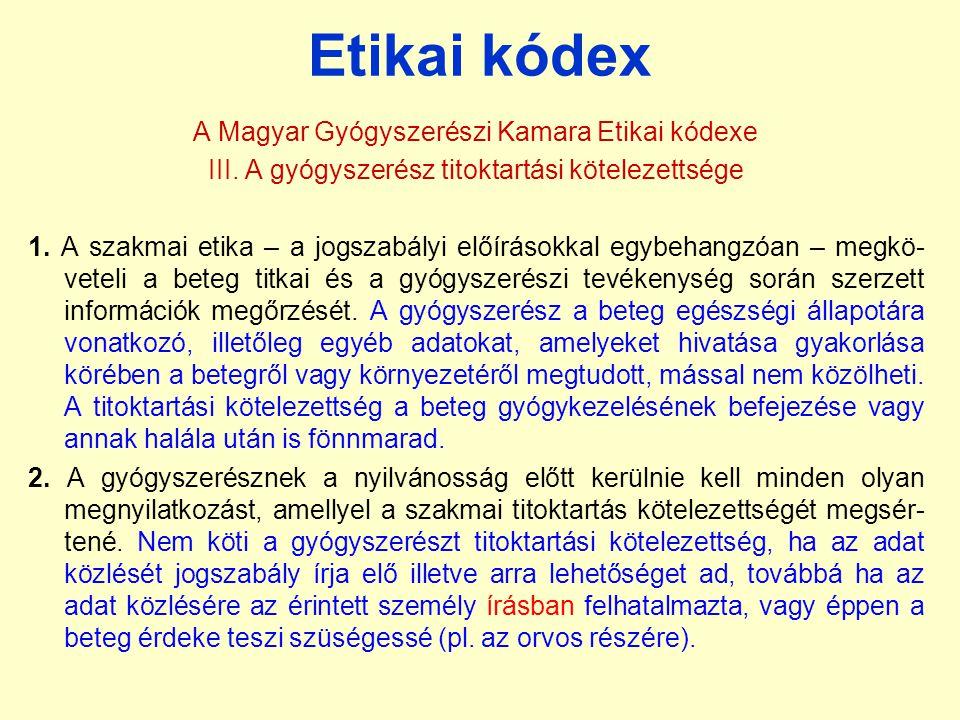 Etikai kódex A Magyar Gyógyszerészi Kamara Etikai kódexe III. A gyógyszerész titoktartási kötelezettsége 1. A szakmai etika – a jogszabályi előírásokk