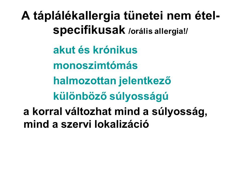 A táplálékallergia tünetei nem étel- specifikusak /orális allergia!/ akut és krónikus monoszimtómás halmozottan jelentkező különböző súlyosságú a korral változhat mind a súlyosság, mind a szervi lokalizáció