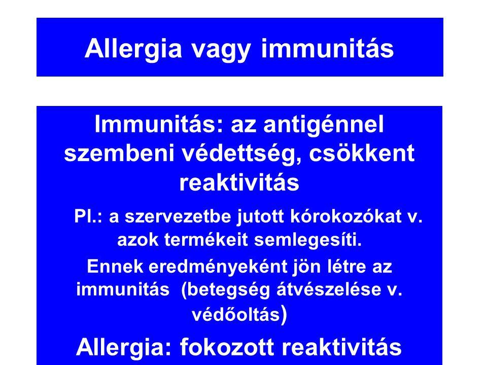 Allergia vagy immunitás Immunitás: az antigénnel szembeni védettség, csökkent reaktivitás Pl.: a szervezetbe jutott kórokozókat v. azok termékeit seml