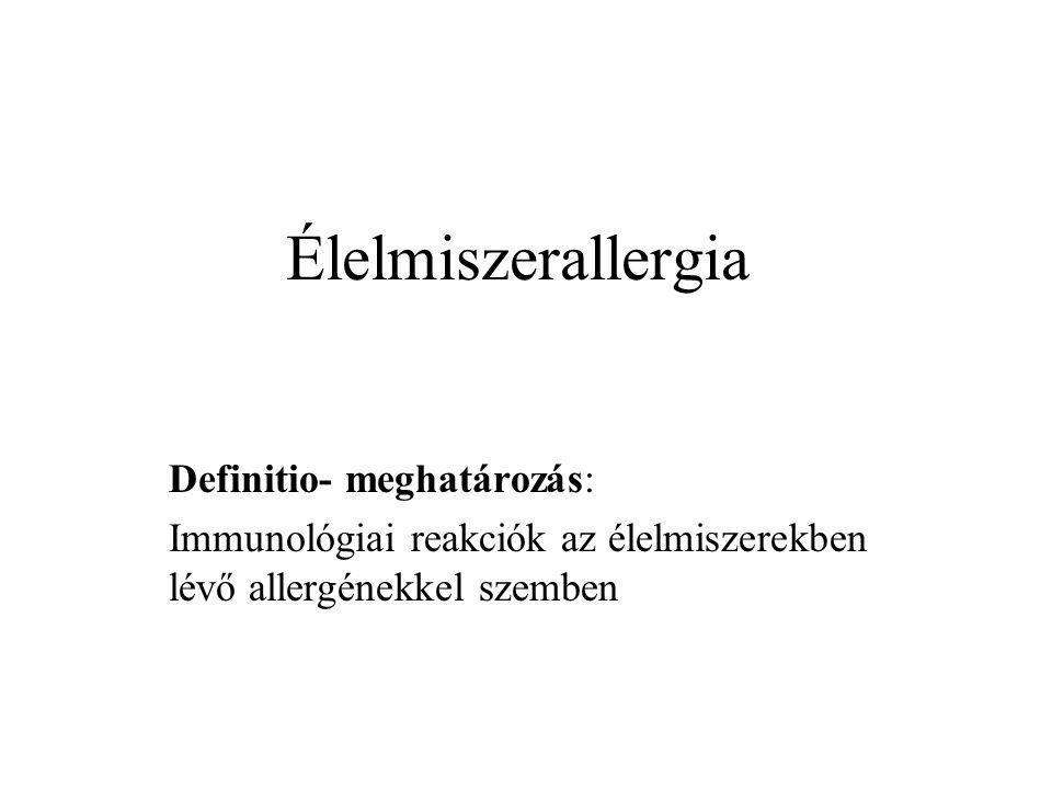 Élelmiszerallergia Definitio- meghatározás: Immunológiai reakciók az élelmiszerekben lévő allergénekkel szemben