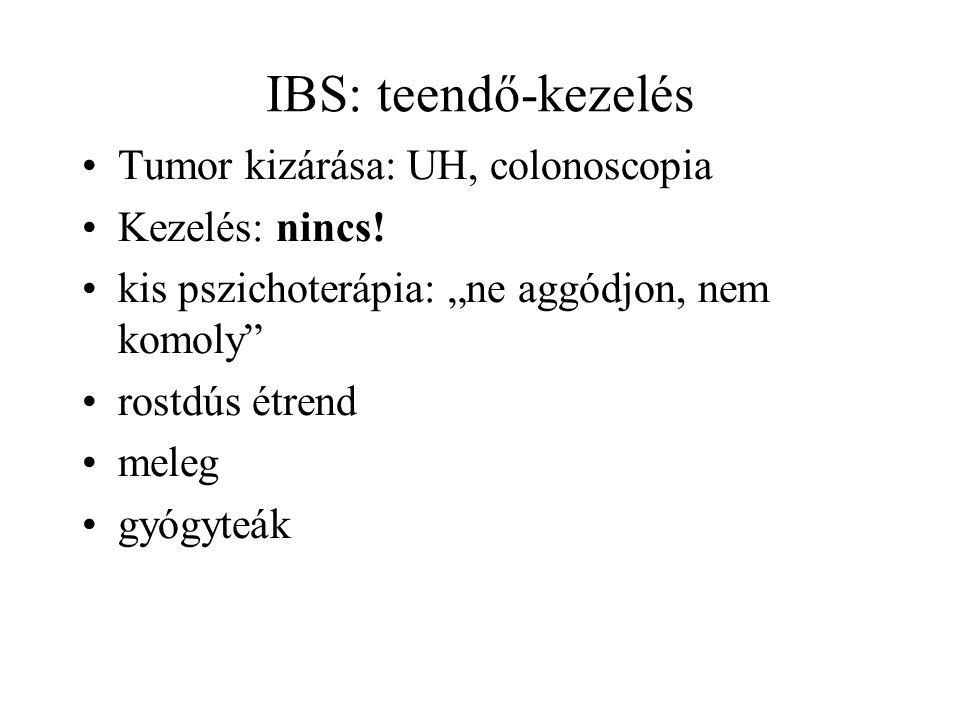 """IBS: teendő-kezelés Tumor kizárása: UH, colonoscopia Kezelés: nincs! kis pszichoterápia: """"ne aggódjon, nem komoly"""" rostdús étrend meleg gyógyteák"""