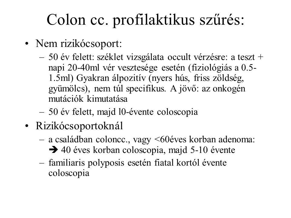 Colon cc. profilaktikus szűrés: Nem rizikócsoport: –50 év felett: széklet vizsgálata occult vérzésre: a teszt + napi 20-40ml vér vesztesége esetén (fi