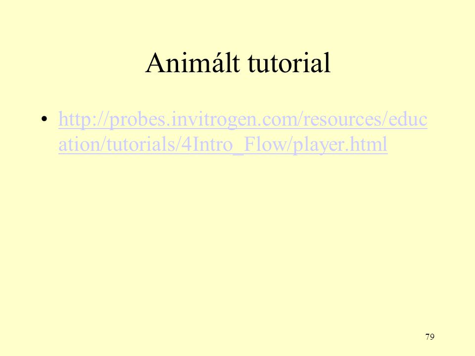 79 Animált tutorial http://probes.invitrogen.com/resources/educ ation/tutorials/4Intro_Flow/player.htmlhttp://probes.invitrogen.com/resources/educ ati