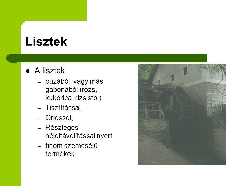 Lisztek A lisztek – búzából, vagy más gabonából (rozs, kukorica, rizs stb.) – Tisztítással, – Őrléssel, – Részleges héjeltávolítással nyert – finom szemcséjű termékek