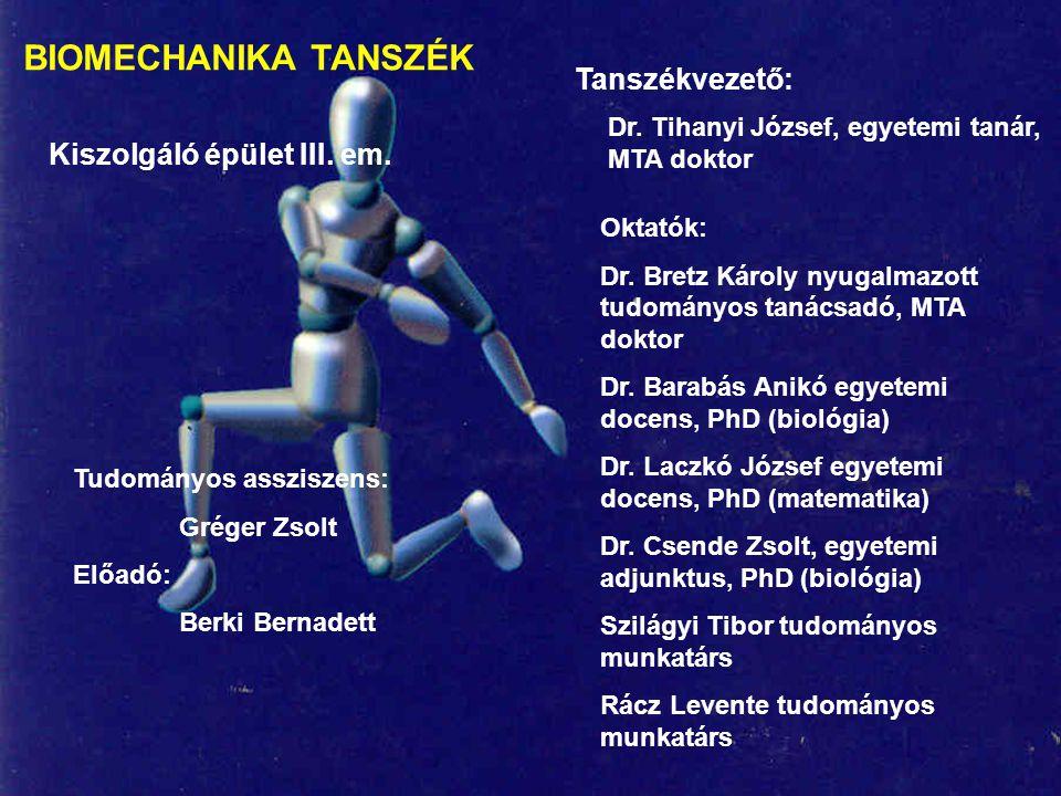 BIOMECHANIKA TANSZÉK Kiszolgáló épület III.em. Tanszékvezető: Dr.