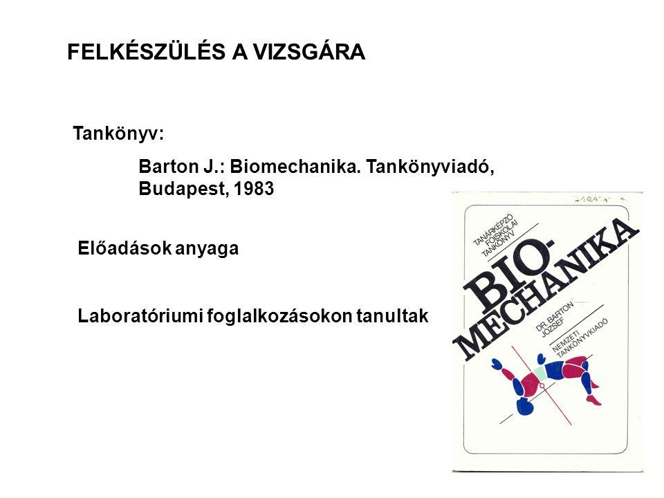 FELKÉSZÜLÉS A VIZSGÁRA Tankönyv: Barton J.: Biomechanika.
