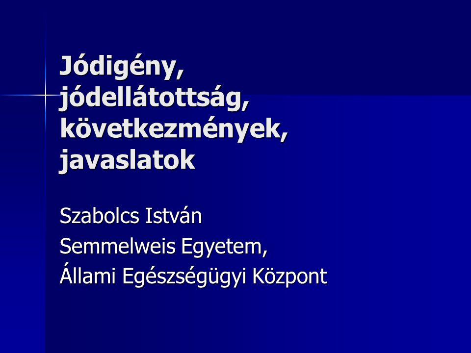 A jódhiány következményei Magyarországon Kisiskolások között 10-20% strúma Kisiskolások között 10-20% strúma Pubertaskörüli diffúz strúmák Pubertaskörüli diffúz strúmák Nem védhető ki csak a só jódozásával, területenként jódtabletta, gyógyvíz indokolt lehet.