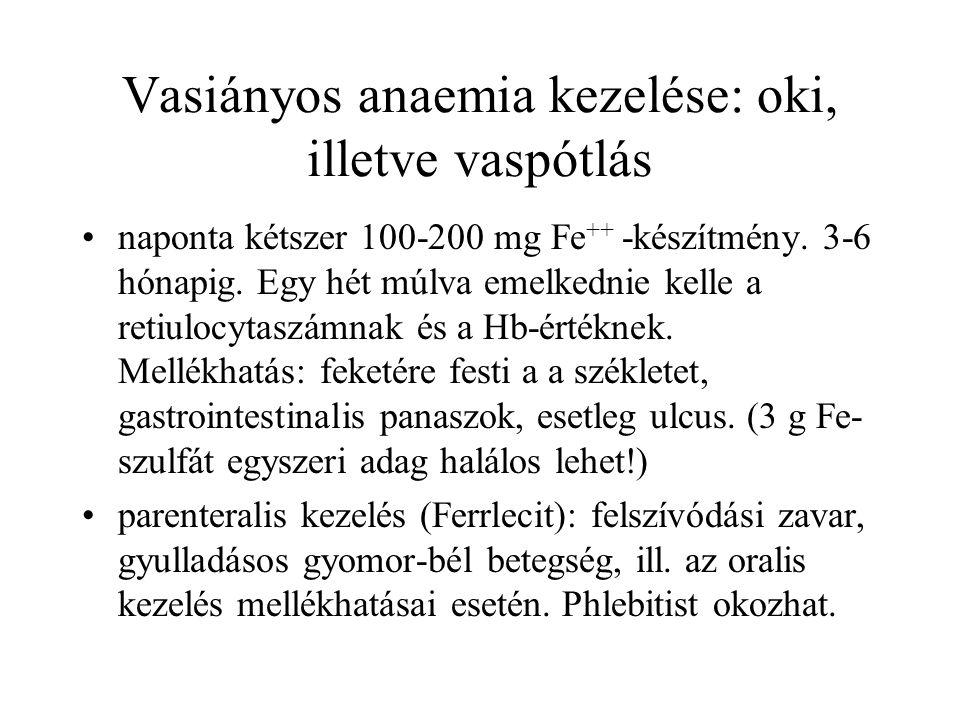 Vasiányos anaemia kezelése: oki, illetve vaspótlás naponta kétszer 100-200 mg Fe ++ -készítmény. 3-6 hónapig. Egy hét múlva emelkednie kelle a retiulo
