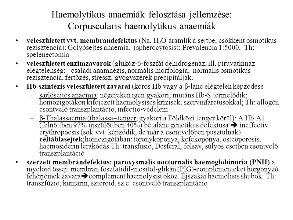 Haemolytikus anaemiák felosztása jellemzése: Corpuscularis haemolytikus anaemiák veleszületett vvt. membrandefektus (Na, H 2 O áramlik a sejtbe, csökk
