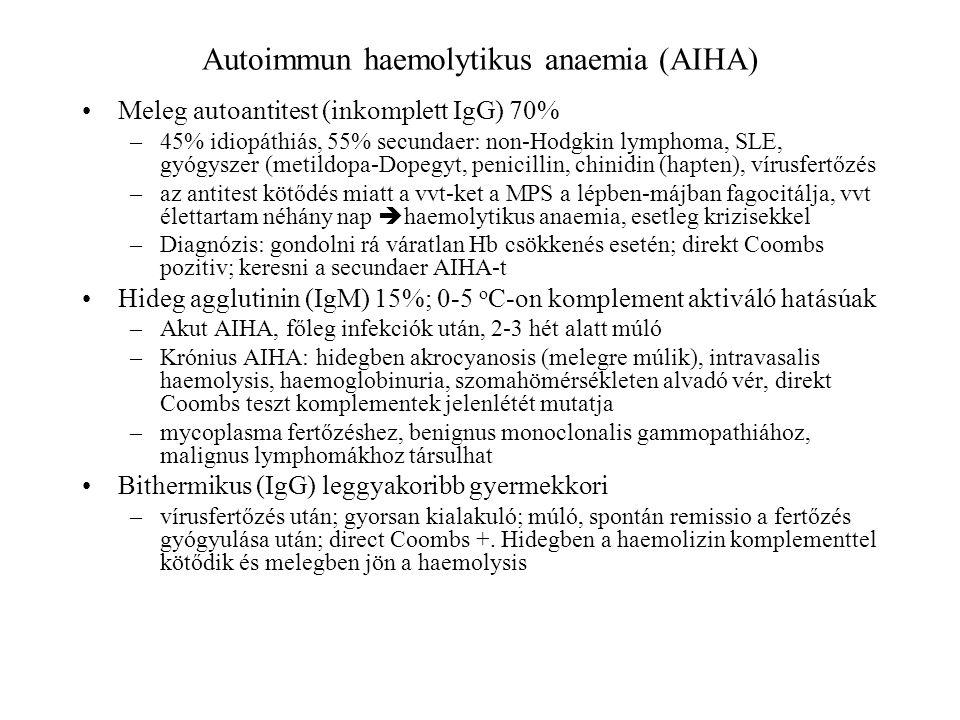 Autoimmun haemolytikus anaemia (AIHA) Meleg autoantitest (inkomplett IgG) 70% –45% idiopáthiás, 55% secundaer: non-Hodgkin lymphoma, SLE, gyógyszer (m