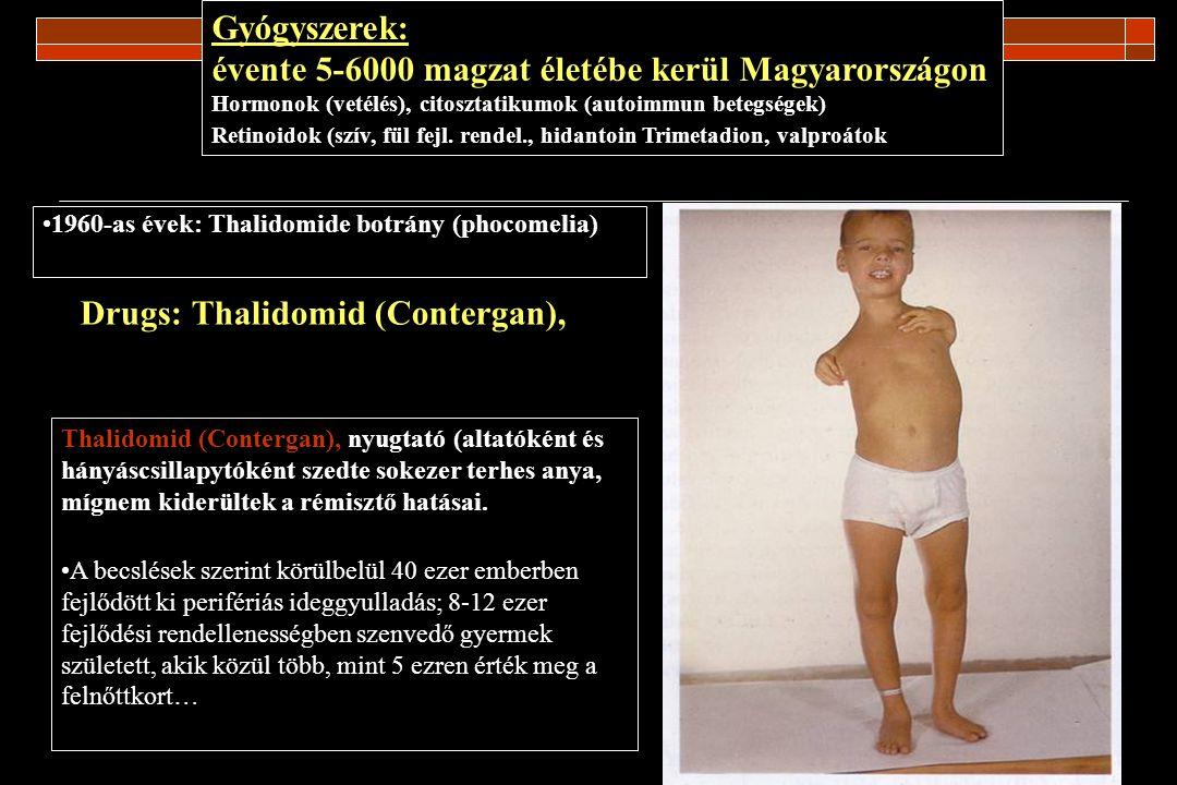 Drugs: Thalidomid (Contergan), 1960-as évek: Thalidomide botrány (phocomelia) Thalidomid (Contergan), nyugtató (altatóként és hányáscsillapytóként sze