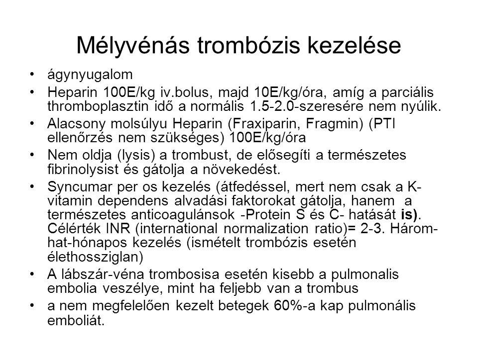 Mélyvénás trombózis kezelése ágynyugalom Heparin 100E/kg iv.bolus, majd 10E/kg/óra, amíg a parciális thromboplasztin idő a normális 1.5-2.0-szeresére
