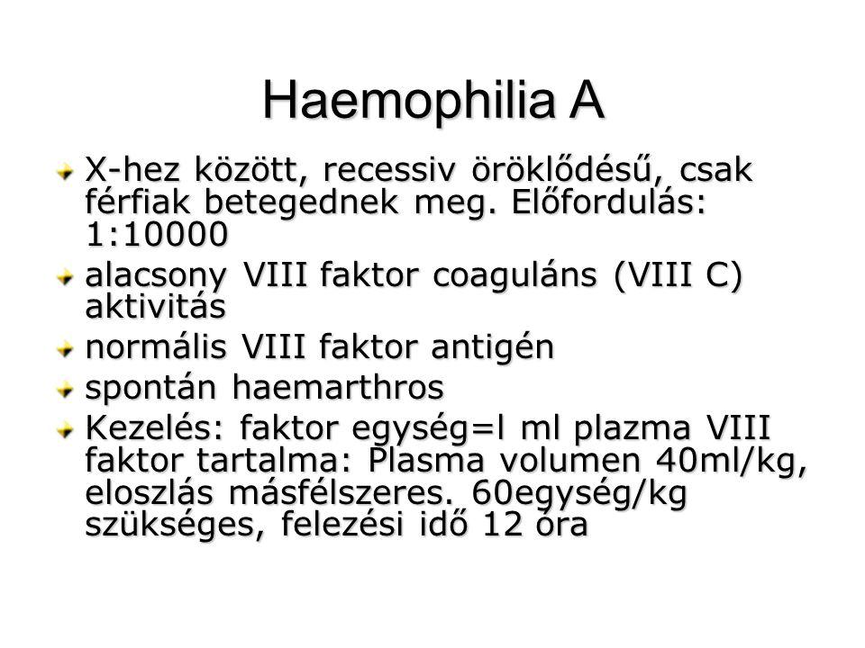 Haemophilia A X-hez között, recessiv öröklődésű, csak férfiak betegednek meg. Előfordulás: 1:10000 alacsony VIII faktor coaguláns (VIII C) aktivitás n