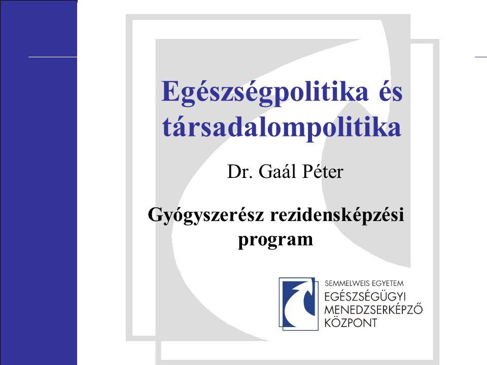 Egészségpolitika és társadalompolitika Dr. Gaál Péter Gyógyszerész rezidensképzési program