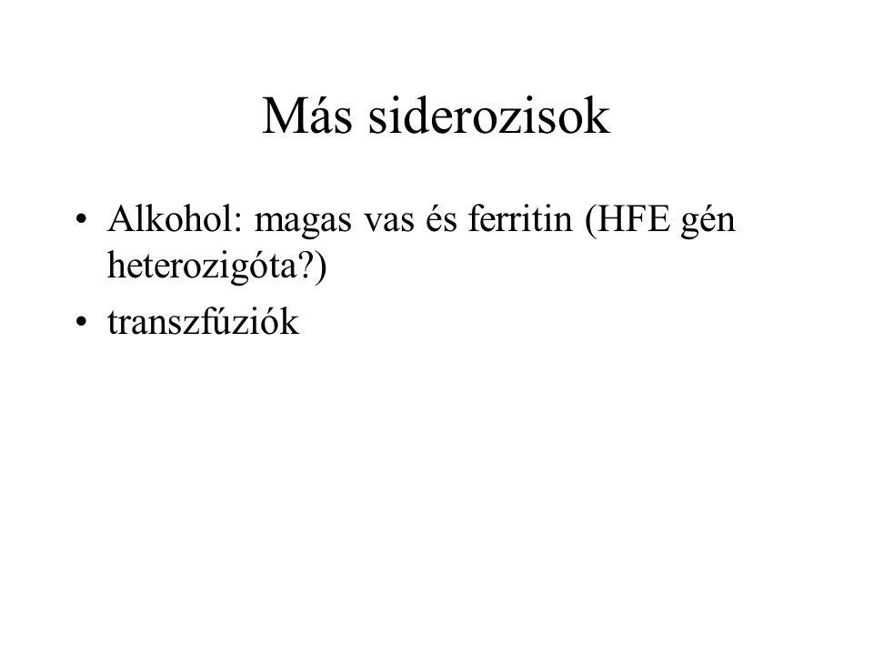 Más siderozisok Alkohol: magas vas és ferritin (HFE gén heterozigóta?) transzfúziók