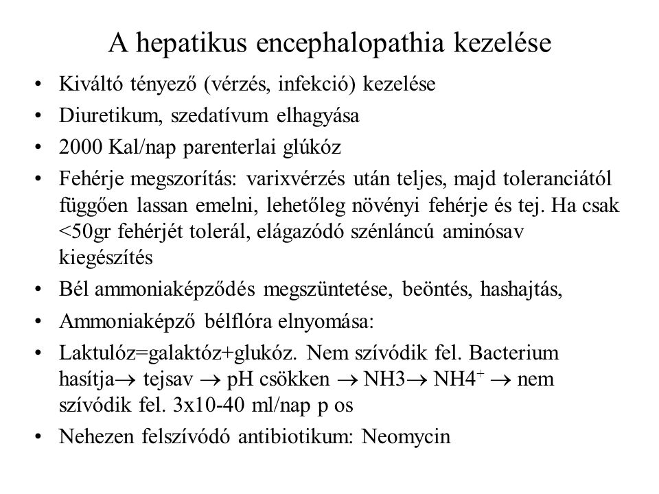 A hepatikus encephalopathia kezelése Kiváltó tényező (vérzés, infekció) kezelése Diuretikum, szedatívum elhagyása 2000 Kal/nap parenterlai glúkóz Fehé
