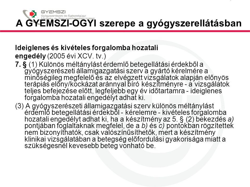 A GYEMSZI-OGYI szerepe a gyógyszerellátásban Ideiglenes és kivételes forgalomba hozatali engedély (2005 évi XCV. tv.) 7. § (1) Különös méltánylást érd