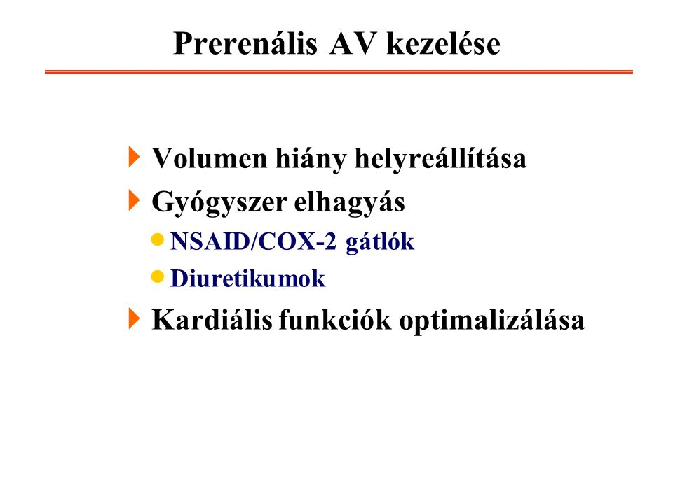 Prerenális AV kezelése  Volumen hiány helyreállítása  Gyógyszer elhagyás  NSAID/COX-2 gátlók  Diuretikumok  Kardiális funkciók optimalizálása