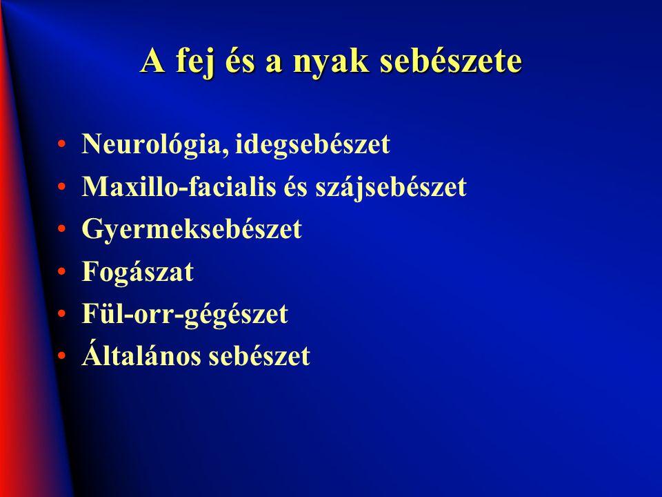 A fej és a nyak sebészete Neurológia, idegsebészet Maxillo-facialis és szájsebészet Gyermeksebészet Fogászat Fül-orr-gégészet Általános sebészet