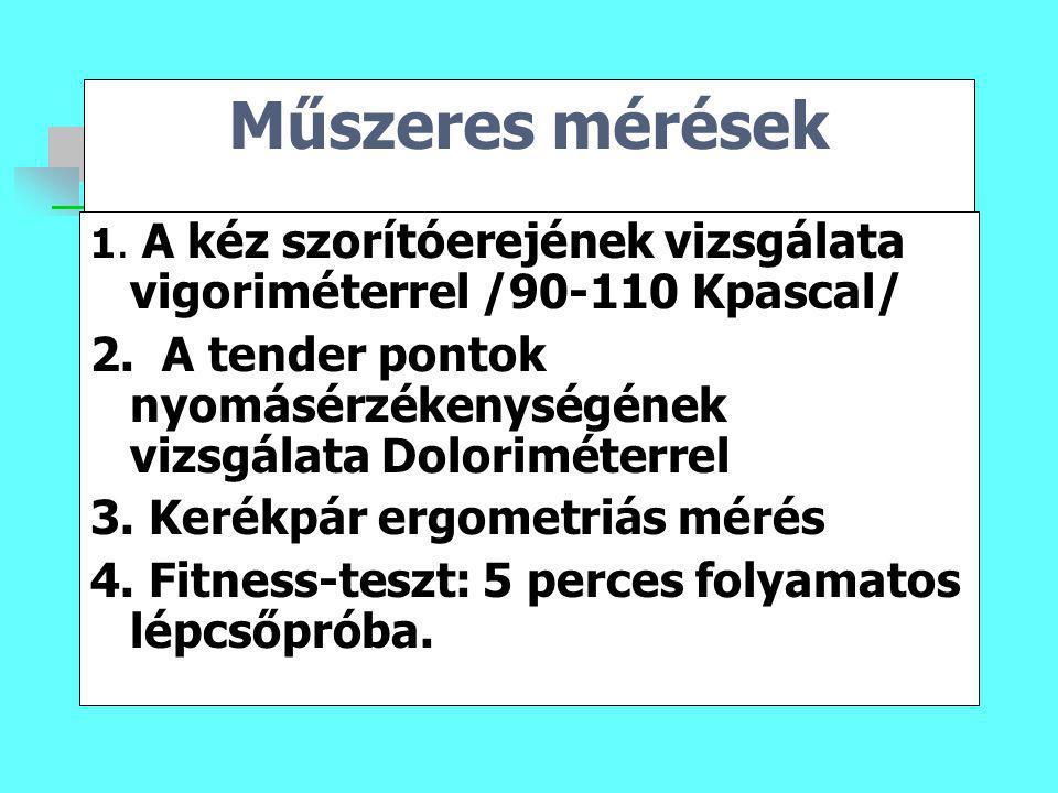 Műszeres mérések 1. A kéz szorítóerejének vizsgálata vigoriméterrel /90-110 Kpascal/ 2. A tender pontok nyomásérzékenységének vizsgálata Doloriméterre