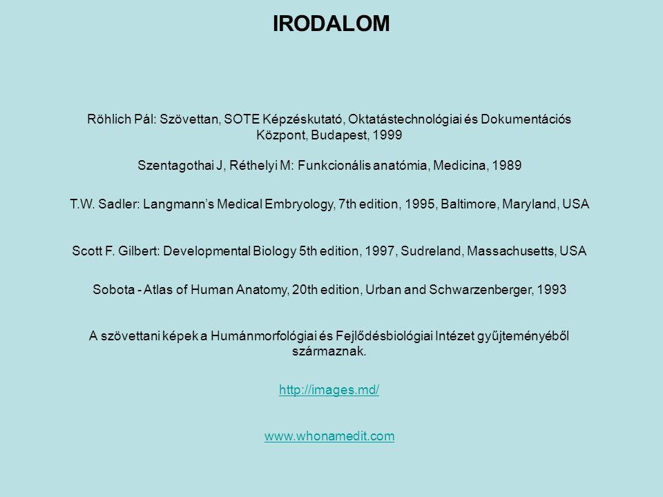 Röhlich Pál: Szövettan, SOTE Képzéskutató, Oktatástechnológiai és Dokumentációs Központ, Budapest, 1999 Szentagothai J, Réthelyi M: Funkcionális anató