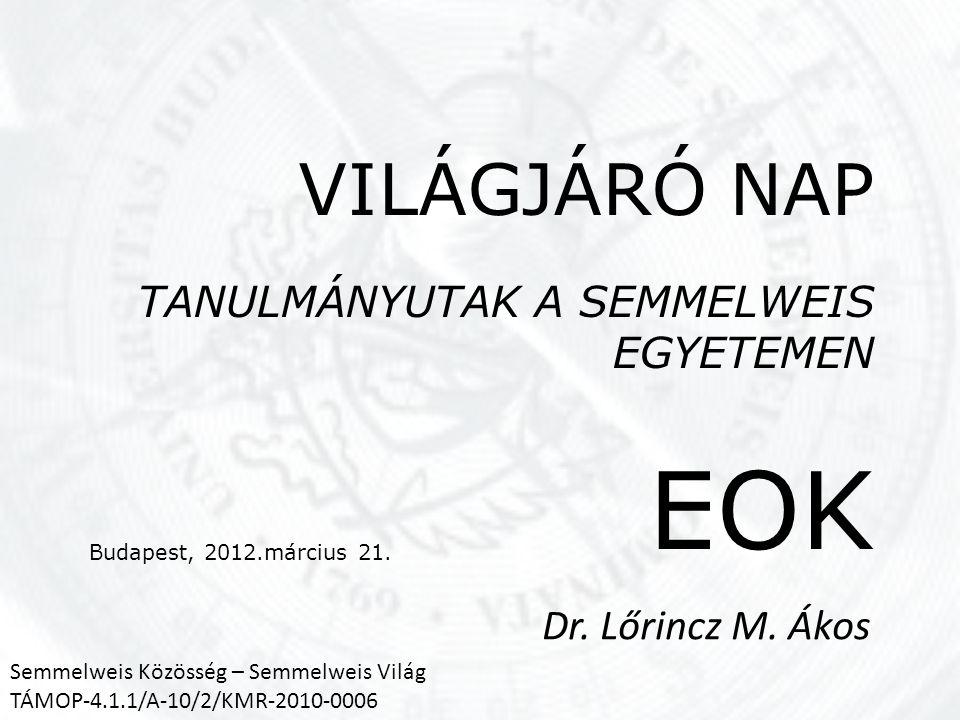 VILÁGJÁRÓ NAP TANULMÁNYUTAK A SEMMELWEIS EGYETEMEN EOK Budapest, 2012.március 21.