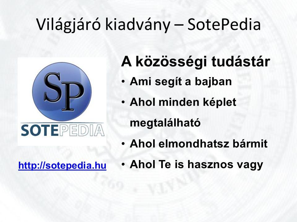 Világjáró kiadvány – SotePedia http://sotepedia.hu A közösségi tudástár Ami segít a bajban Ahol minden képlet megtalálható Ahol elmondhatsz bármit Ahol Te is hasznos vagy