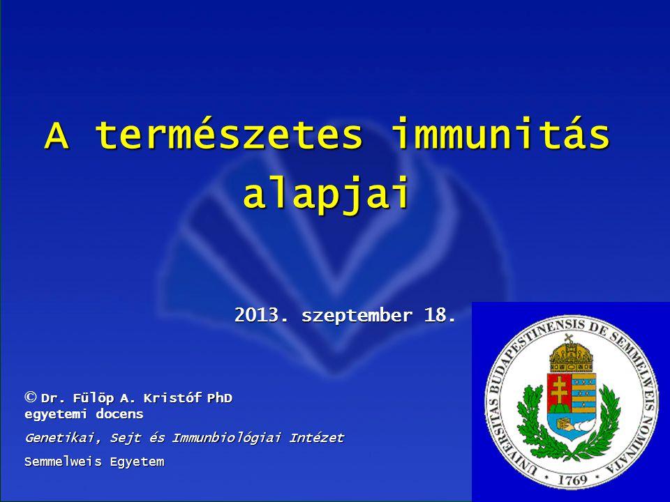 1 A természetes immunitás alapjai 2013. szeptember 18. Dr. Fülöp A. Kristóf PhD egyetemi docens © Dr. Fülöp A. Kristóf PhD egyetemi docens Genetikai,