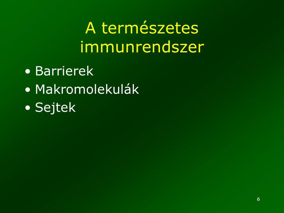 6 A természetes immunrendszer Barrierek Makromolekulák Sejtek
