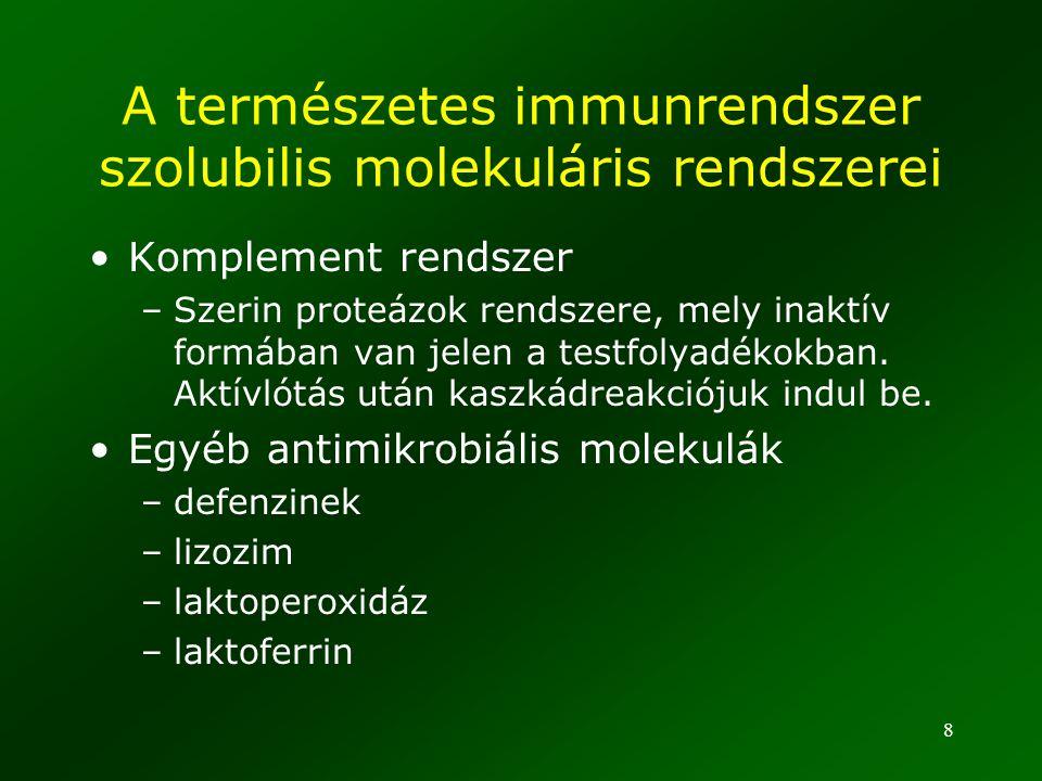 8 A természetes immunrendszer szolubilis molekuláris rendszerei Komplement rendszer –Szerin proteázok rendszere, mely inaktív formában van jelen a tes