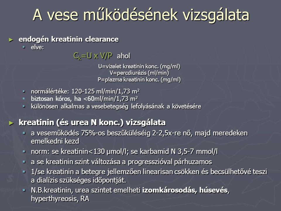 A vese működésének vizsgálata ► endogén kreatinin clearance  elve: C k =U x V/P ahol C k =U x V/P ahol U=vizelet kreatinin konc. (mg/ml) V=percdiuréz