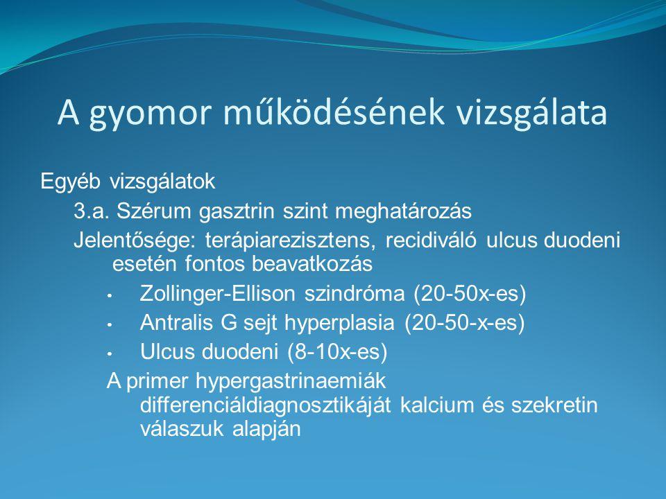 A gyomor működésének vizsgálata Egyéb vizsgálatok 3.a. Szérum gasztrin szint meghatározás Jelentősége: terápiarezisztens, recidiváló ulcus duodeni ese