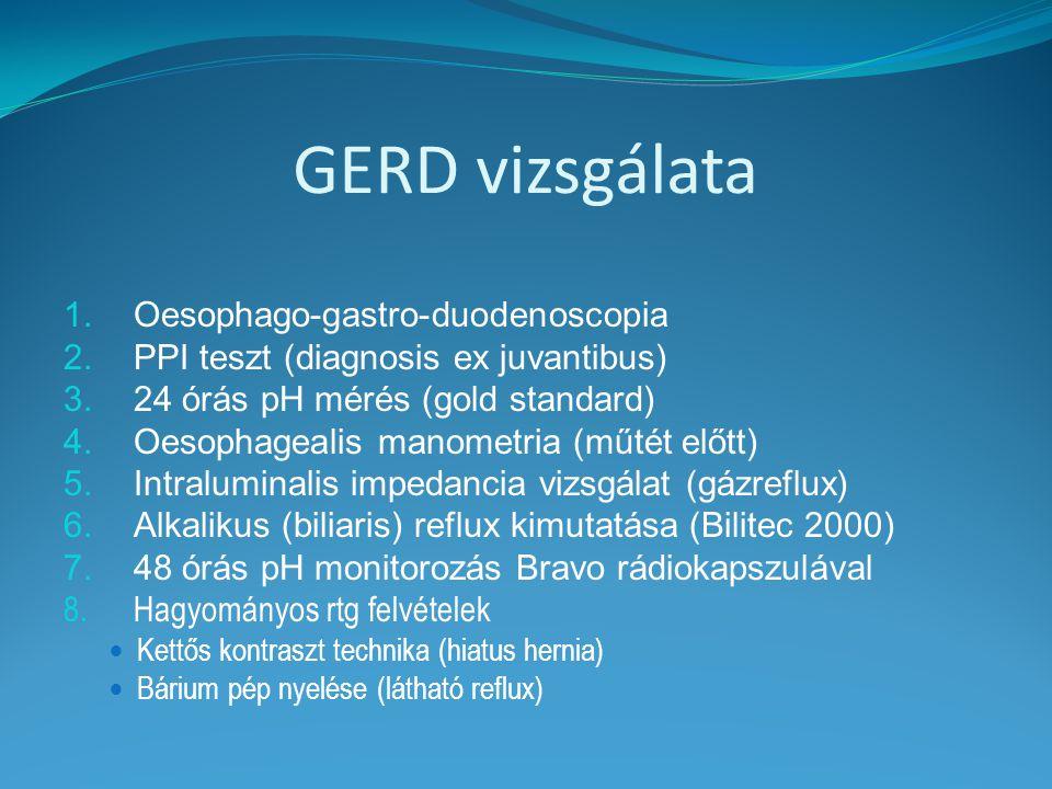 GERD vizsgálata 1.Oesophago-gastro-duodenoscopia 2.PPI teszt (diagnosis ex juvantibus) 3.24 órás pH mérés (gold standard) 4.Oesophagealis manometria (