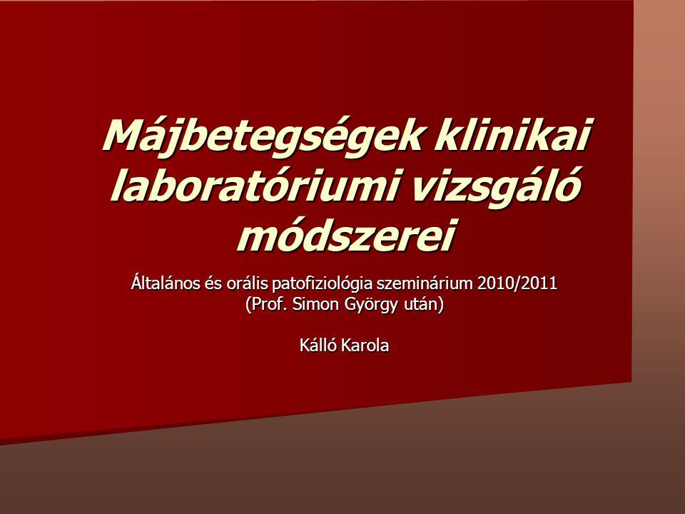 Májbetegségek klinikai laboratóriumi vizsgáló módszerei Általános és orális patofiziológia szeminárium 2010/2011 (Prof. Simon György után) Kálló Karol