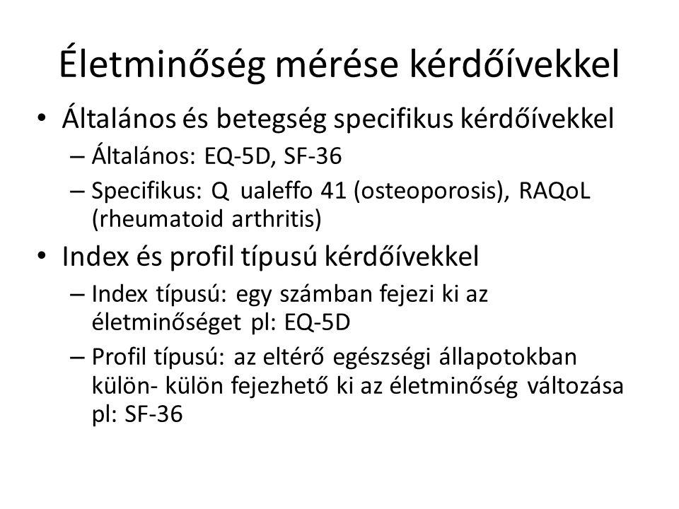 Életminőség mérése kérdőívekkel Általános és betegség specifikus kérdőívekkel – Általános: EQ-5D, SF-36 – Specifikus: Qualeffo 41 (osteoporosis), RAQo