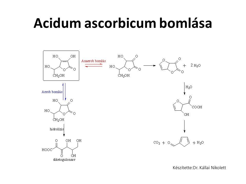 Acidum ascorbicum bomlása Készítette:Dr. Kállai Nikolett