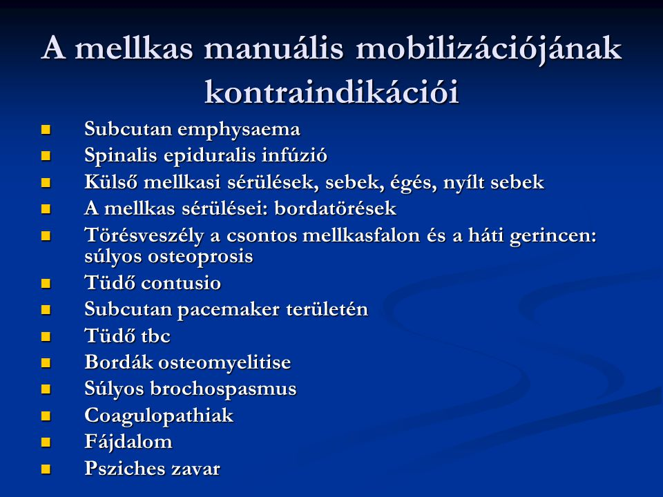 A mellkas manuális mobilizációjának kontraindikációi Subcutan emphysaema Subcutan emphysaema Spinalis epiduralis infúzió Spinalis epiduralis infúzió K