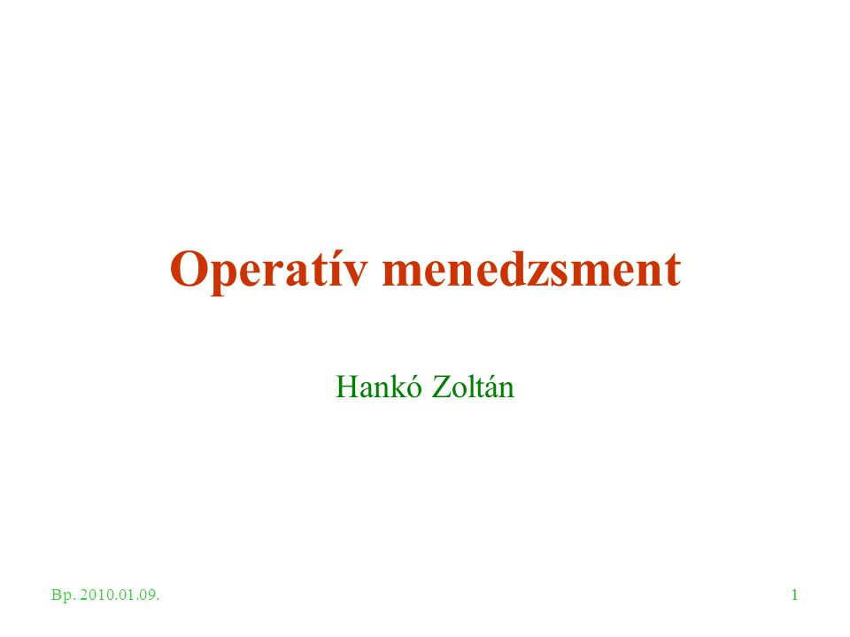 11 Operatív menedzsment Hankó Zoltán Bp. 2010.01.09.
