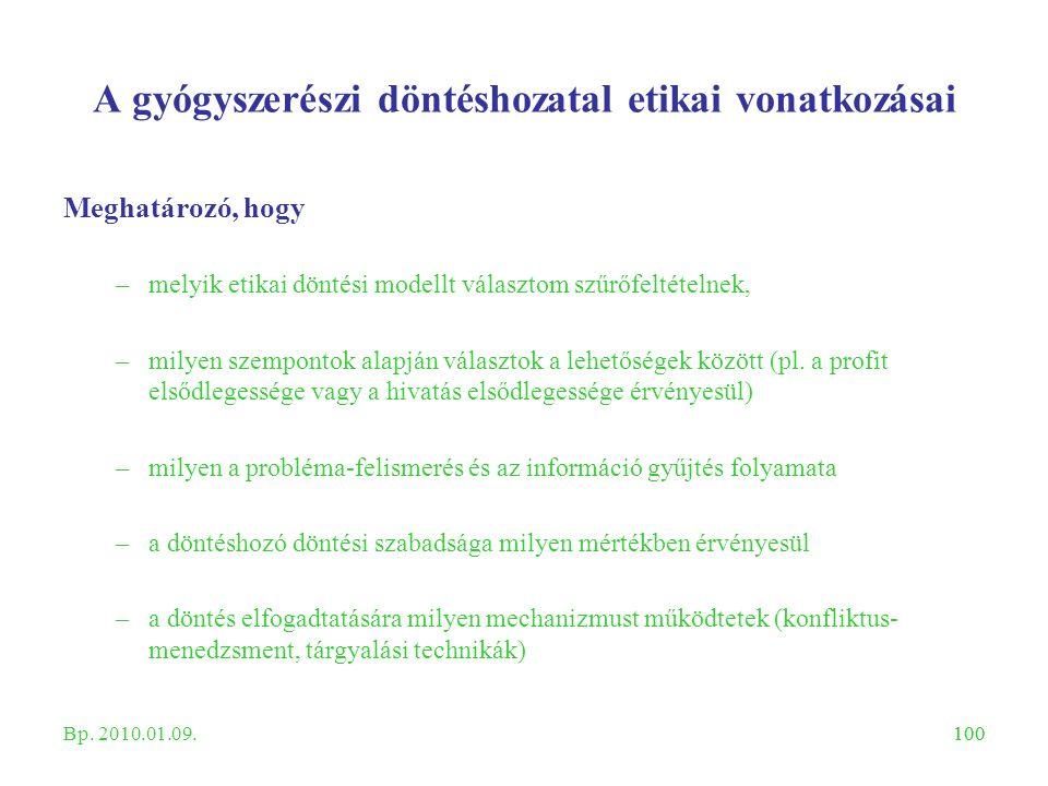100 A gyógyszerészi döntéshozatal etikai vonatkozásai Meghatározó, hogy –melyik etikai döntési modellt választom szűrőfeltételnek, –milyen szempontok