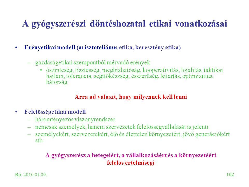 102 A gyógyszerészi döntéshozatal etikai vonatkozásai Erényetikai modell (arisztoteliánus etika, keresztény etika) –gazdaságetikai szempontból mérvadó