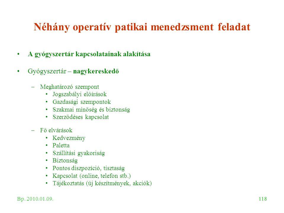 118 Néhány operatív patikai menedzsment feladat A gyógyszertár kapcsolatainak alakítása Gyógyszertár – nagykereskedő –Meghatározó szempont Jogszabályi