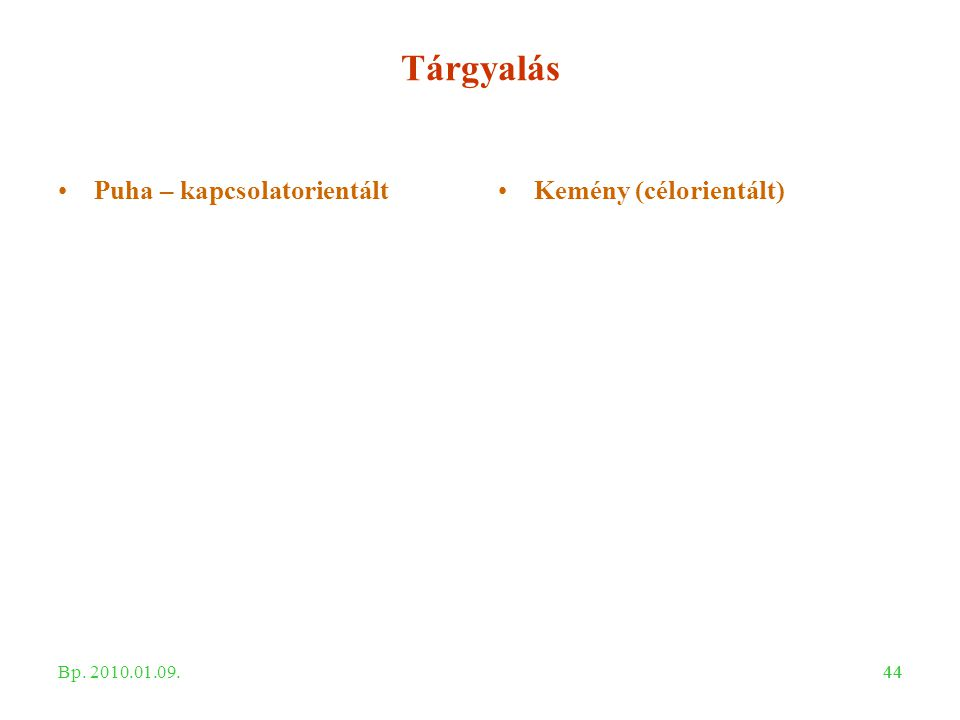 44 Tárgyalás Puha – kapcsolatorientáltKemény (célorientált) Bp. 2010.01.09.