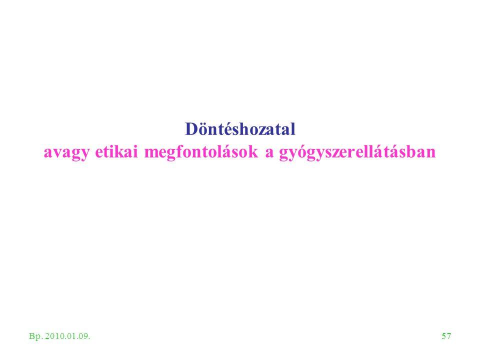 57 Döntéshozatal avagy etikai megfontolások a gyógyszerellátásban Bp. 2010.01.09.