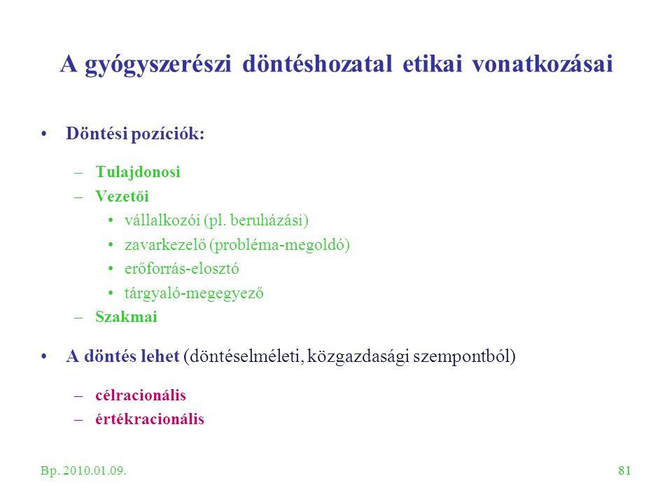 81 A gyógyszerészi döntéshozatal etikai vonatkozásai Döntési pozíciók: –Tulajdonosi –Vezetői vállalkozói (pl. beruházási) zavarkezelő (probléma-megold