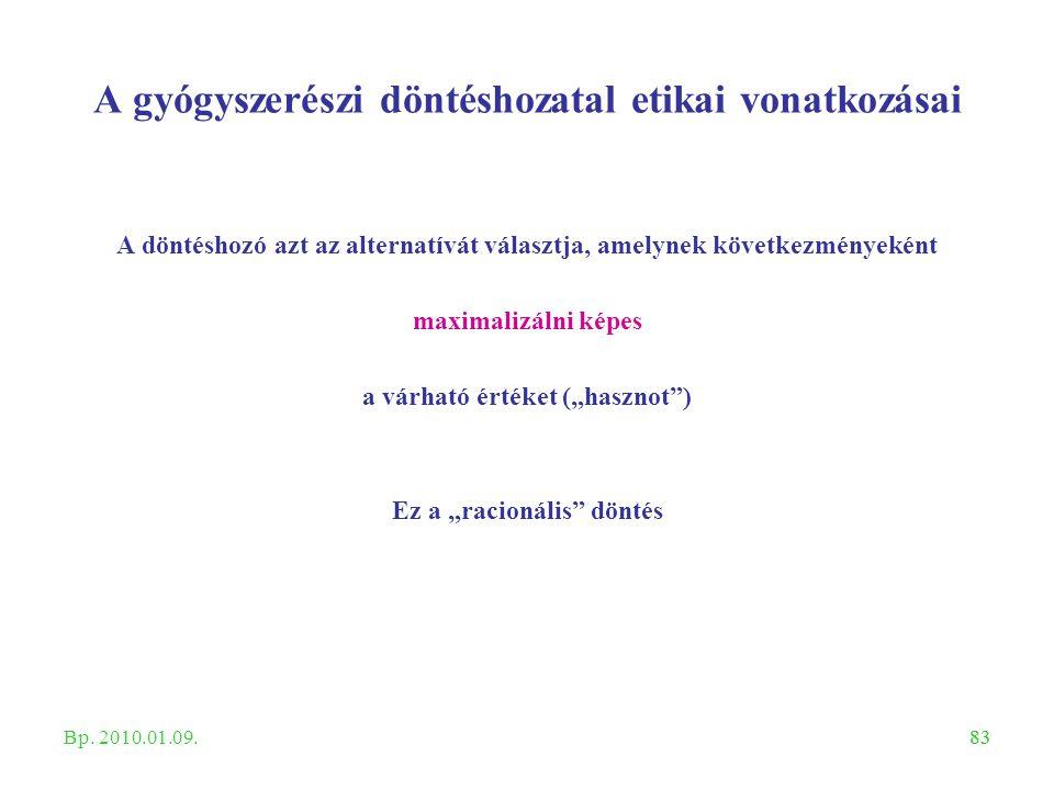 83 A gyógyszerészi döntéshozatal etikai vonatkozásai A döntéshozó azt az alternatívát választja, amelynek következményeként maximalizálni képes a várh